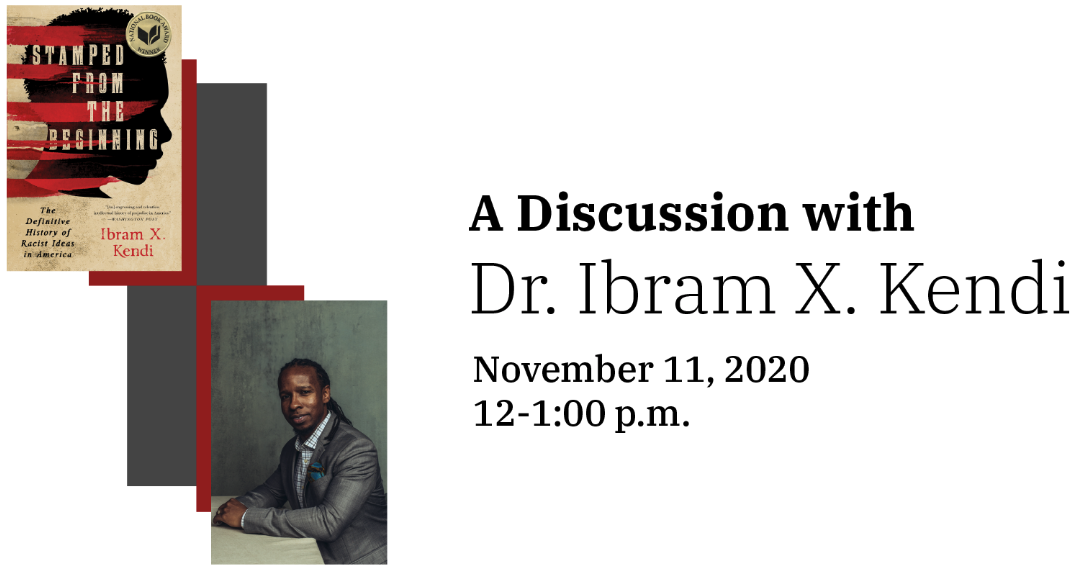 "A banner image titled ""A Discussion with Dr. Ibram Kendi"". Imagery features his book, ""Stamped From the Beginning"" and a portrait of Dr. Kendi."