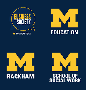 Sponsorship by University of Michigan School of Education, Rackham Graduate School, School of Social Work and Michigan Ross
